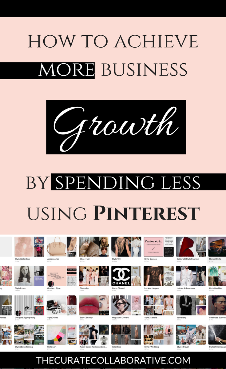 How to achieve more business growth by spending less with Pinterest. WWW.THECURATECOLLABORATIVE